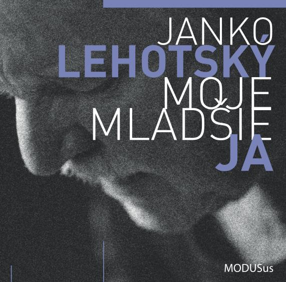 Janko Lehotský - Moje mladšie ja